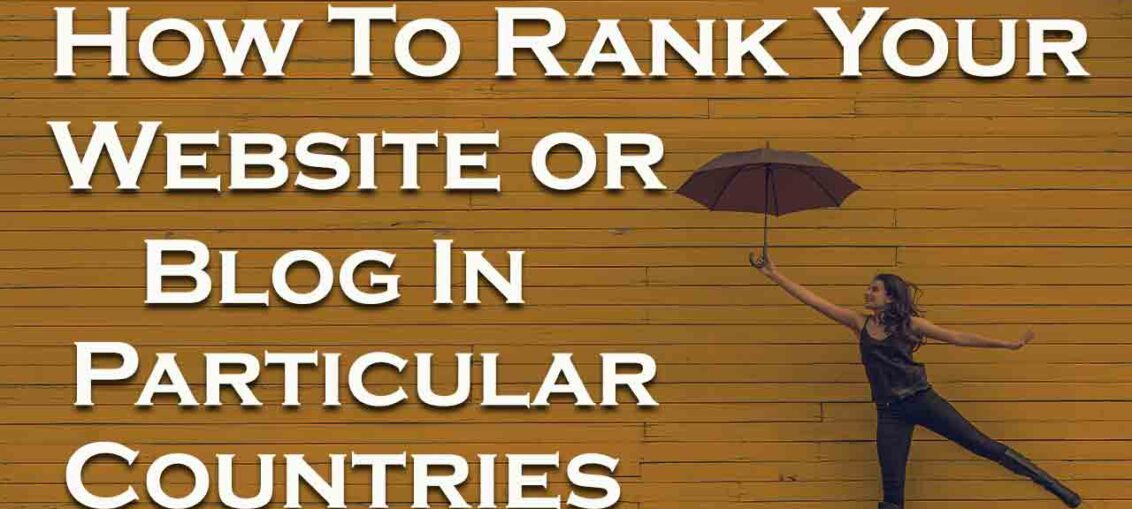 How To Rank Your Website or Blog In Particular Countries